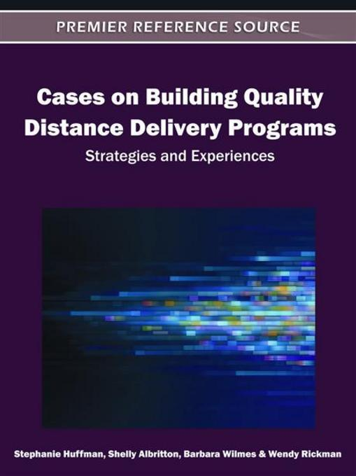 Cases on Building Quality Distance Delivery Programs: Strategies and Experiences EB9781609601133