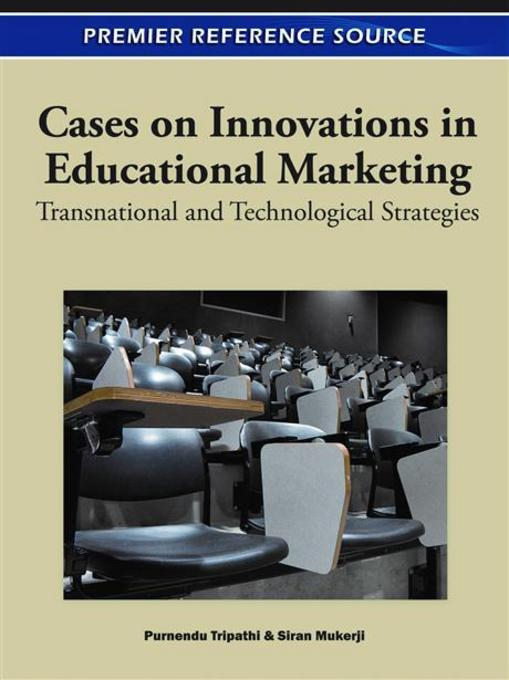 Cases on Innovations in Educational Marketing: Transnational and Technological Strategies EB9781609606008