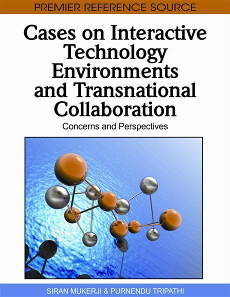 Cases on Interactive Technology Environments and Transnational Collaboration: Concerns and Perspectives EB9781615209101