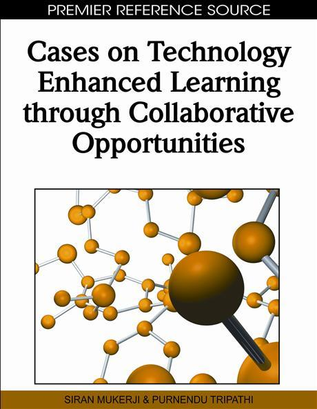 Cases on Technology Enhanced Learning through Collaborative Opportunities EB9781615207527