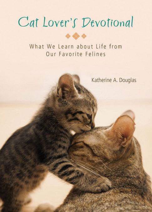 Cat Lover's Devotional: What We Learn about Life from Our Favorite Felines