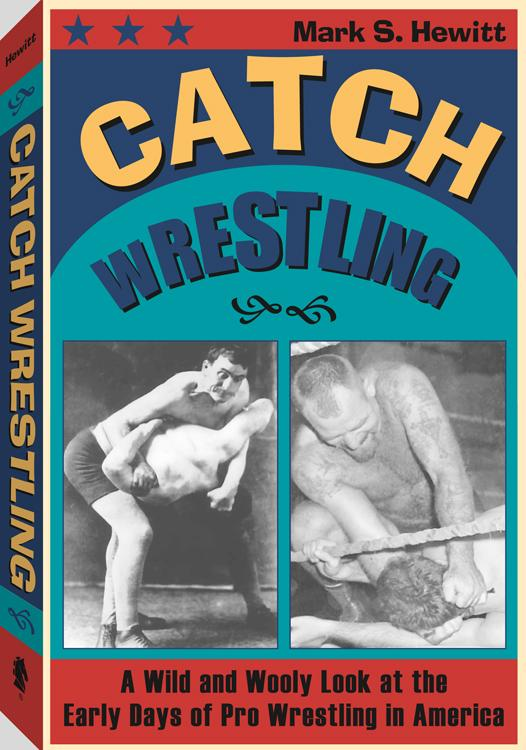 Catch Wrestling: A Wild and Wooly Look at the Early Days of Pro Wrestling in America EB9781610045315
