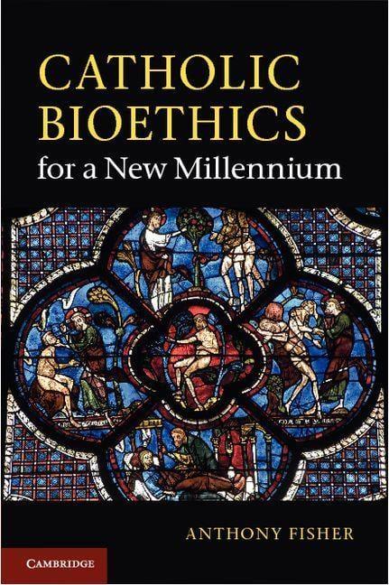 Catholic Bioethics for a New Millennium EB9781139181112
