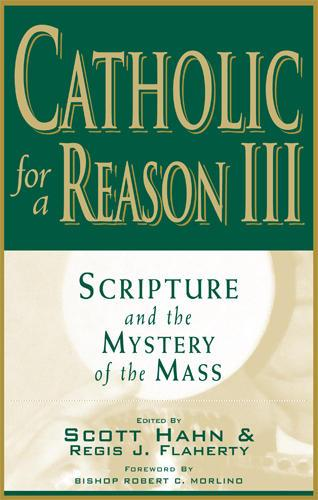 Catholic for a Reason III: Scripture and the Mystery of the Mass EB9781937155087