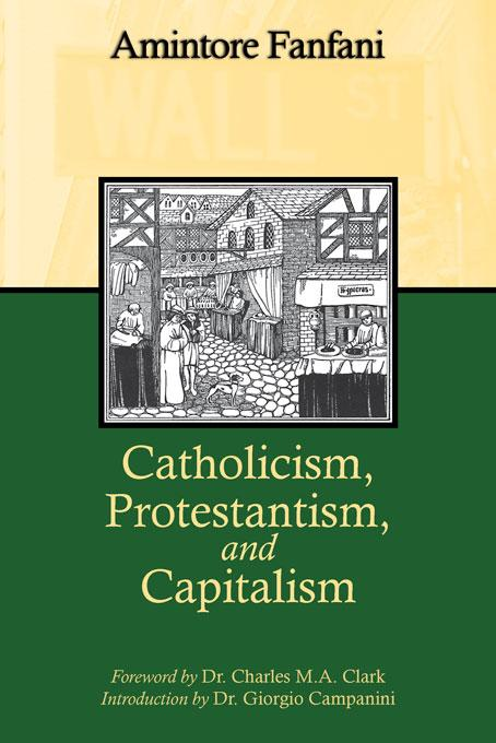Catholicism, Protestantism, and Capitalism EB9781932528275