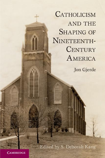 Catholicism and the Shaping of Nineteenth Century America EB9781139200486