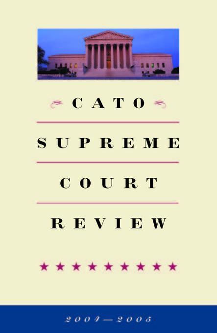 Cato Supreme Court Review, 2004-2005 EB9781933995625