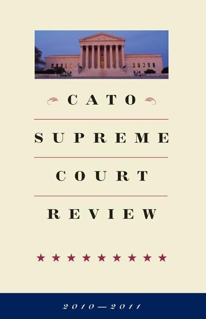 Cato Supreme Court Review 2010-2011 EB9781935308515