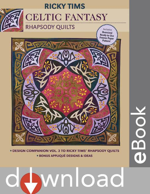 Celtic Fantasy-Rhapsody Quilts: Design Companion Vol. 3 to Ricky Tims' Rhapsody Quilts - Full-Size Freezer Paper Pattern - Bonus Appliqu? Designs & Id EB9781607053187