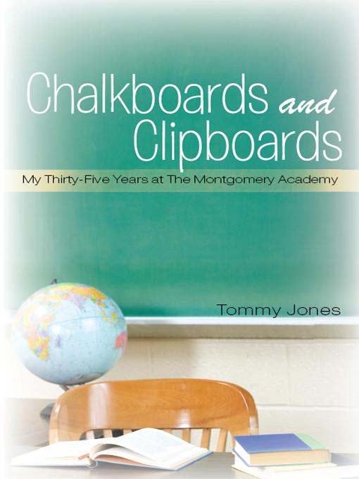 Chalkboards and Clipboards: My Thirty-Five Years at The Montgomery Academy EB9781462013463