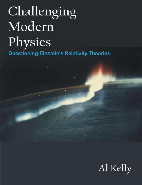 Challenging Modern Physics: Questioning Einstein's Relativity Theories EB9781581124385