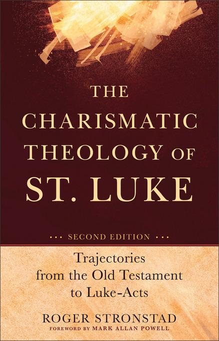 Charismatic Theology of St. Luke, The: Trajectories from the Old Testament to Luke-Acts EB9781441240330