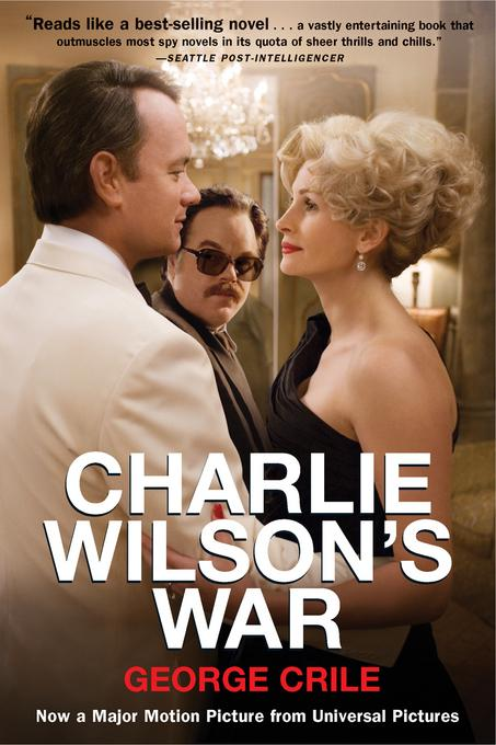 Charlie Wilson's War: The Extraordinary Story of How the Wildest Man in Congress and a Rogue CIA Agent Changed the History EB9781555848095
