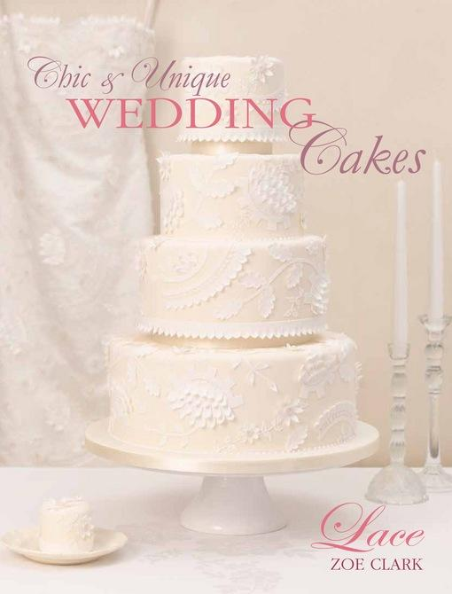 Chic & Unique Wedding Cakes - Lace: An elegant cake decorating project EB9781446359037