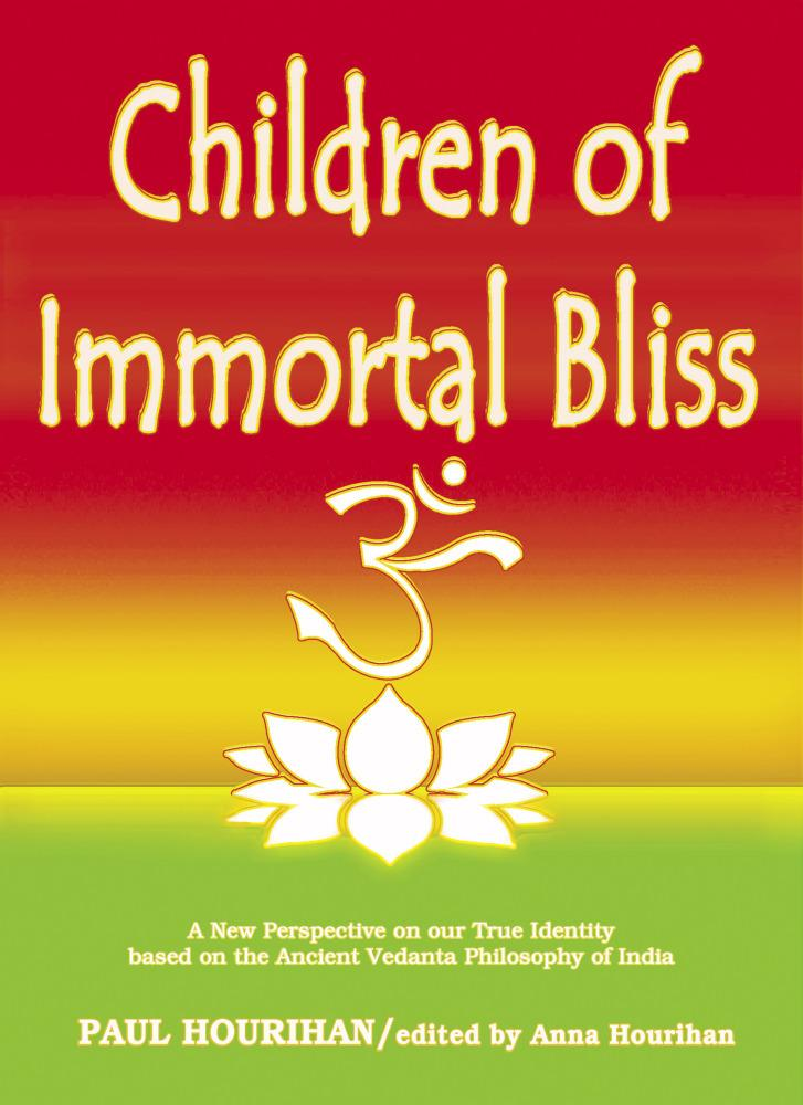 Children of Immortal Bliss: A New Perspective On Our True Identity Based On the Ancient Vedanta Philosophy of India EB9781931816120