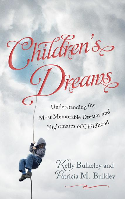 Children's Dreams: Understanding the Most Memorable Dreams and Nightmares of Childhood EB9781442213326