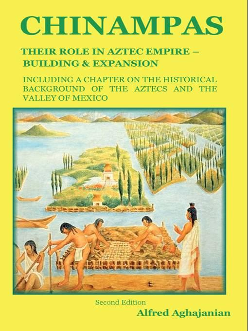 Chinampas: Their Role in Aztec Empire - Building and Expansion, Including a Chapter on the Historical Background of the Aztecs and the Valley of Mexic EB9781604440058
