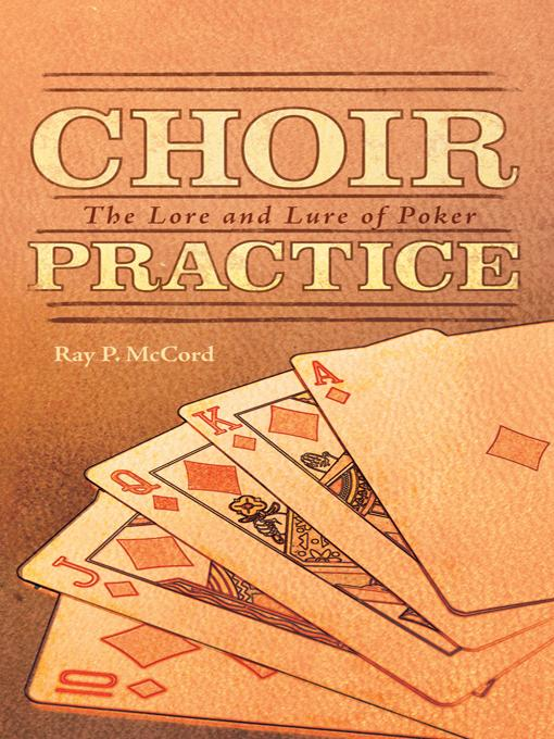 Choir Practice: The Lore and Lure of Poker EB9781462050598