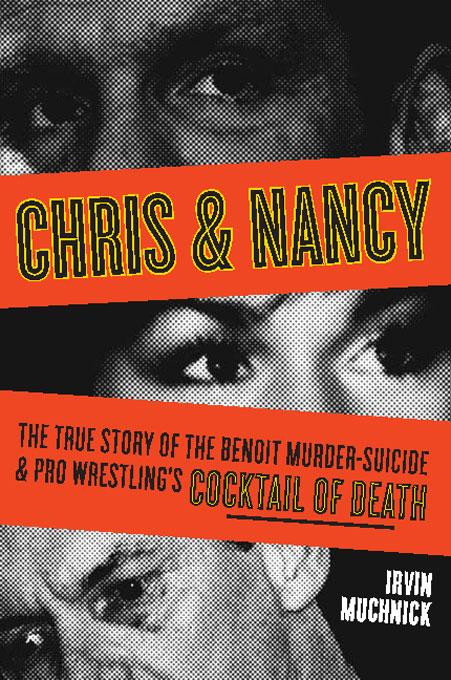 Chris & Nancy: The True Story of the Benoit Murder-Suicide & Pro Wrestling's Cocktail of Death EB9781554909025