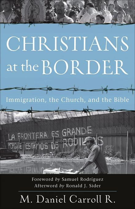 Christians at the Border: Immigration, the Church, and the Bible EB9781441201249