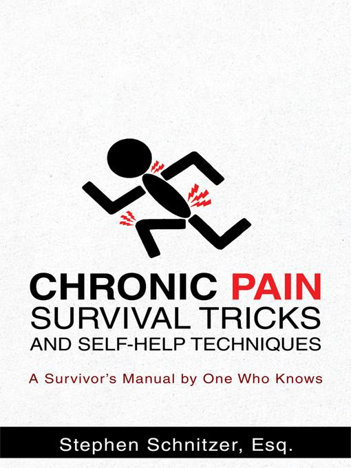 Chronic Pain Survival Tricks and Self-Help Techniques: A Survivor's Manual by One Who Knows EB9781462001644