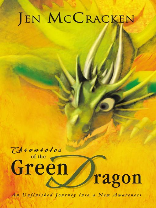 Chronicles of the Green Dragon: An Unfinished Journey into a New Awareness EB9781452502625