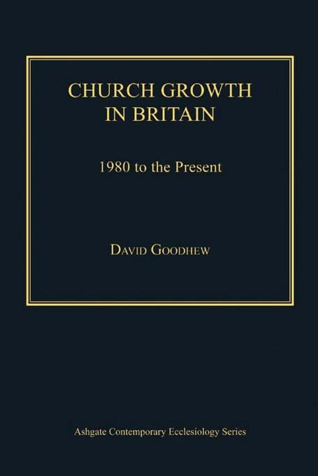 Church Growth in Britain: 1980 to the Present EB9781409425786