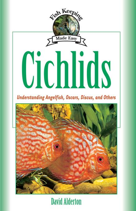 Cichlids: Understanding Angelfish, Oscars, Discus, and Others EB9781620080030