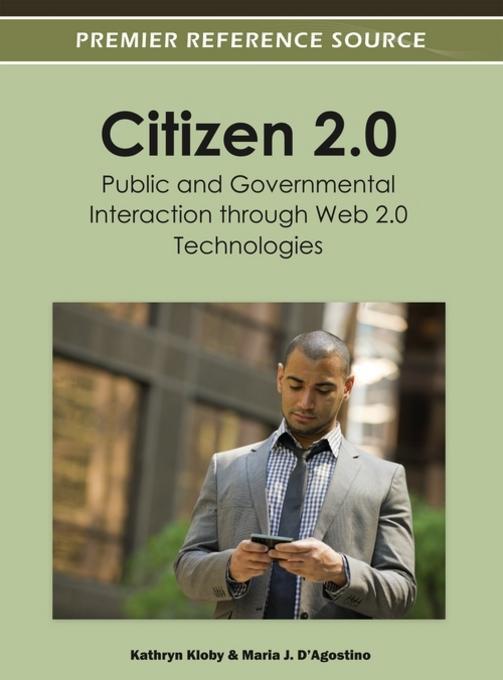 Citizen 2.0: Public and Governmental Interaction through Web 2.0 Technologies EB9781466603196