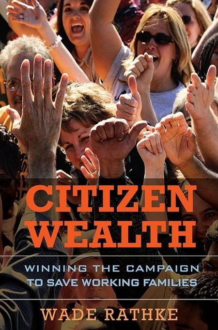 Citizen Wealth: Winning the Campaign to Save Working Families EB9781609944544