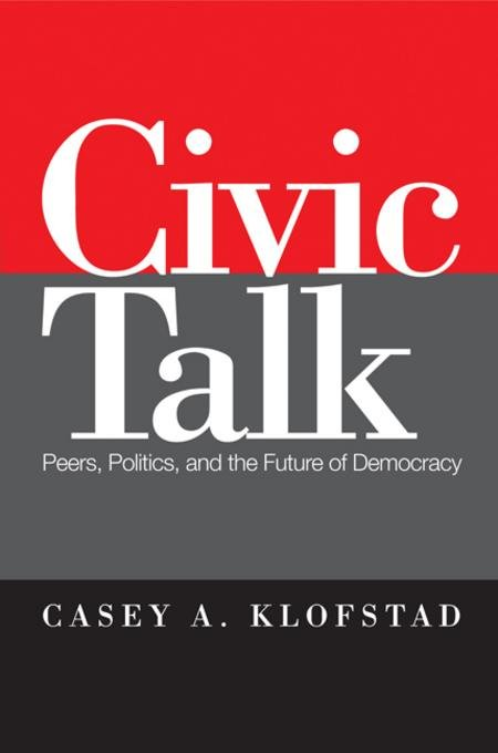 Civic Talk: Peers, Politics, and the Future of Democracy