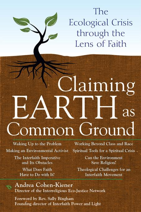 Claiming Earth as Common Ground: The Ecological Crisis through the Lens of Faith EB9781594734519