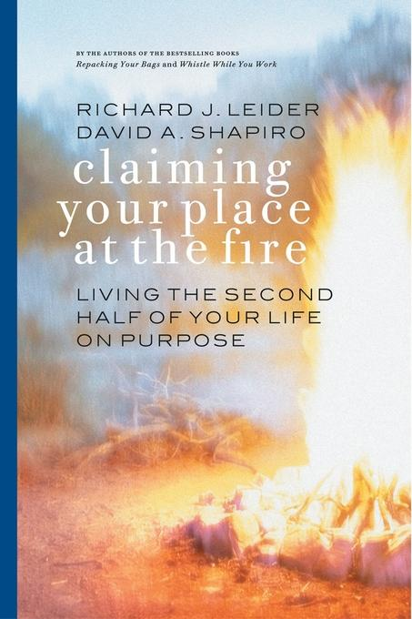 Claiming Your Place at the Fire: Living the Second Half of Your Life on Purpose EB9781609943318