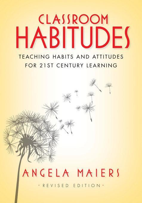 Classroom Habitudes: Teaching Habits and Attitudes for 21st Century Learning EB9781935543596