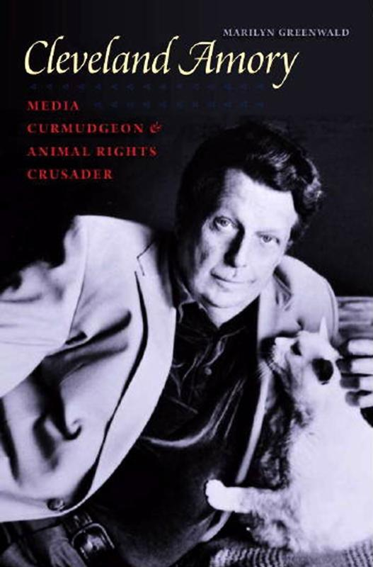 Cleveland Amory: Media Curmudgeon and Animal Rights Crusader EB9781584658399