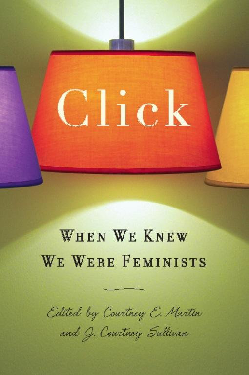 Click: When We Knew We Were Feminists EB9781580053471