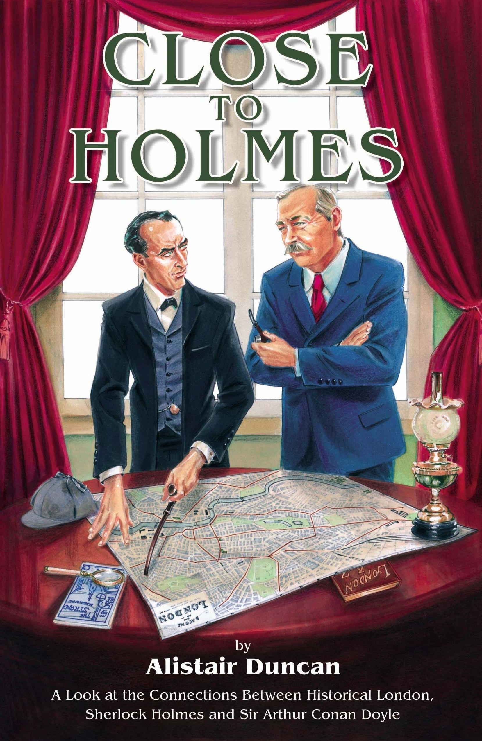 Close to Holmes - A Look at the Connections Between Historical London, Sherlock Holmes and Sir Arthur Conan Doyle EB9781904312901
