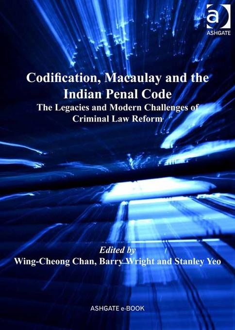Codification, Macaulay and the Indian Penal Code: The Legacies and Modern Challenges of Criminal Law Reform EB9781409424437