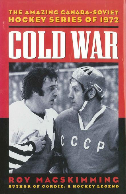 Cold War: The Amazing Canada-Soviet Hockey Series of 1972 EB9781771000598