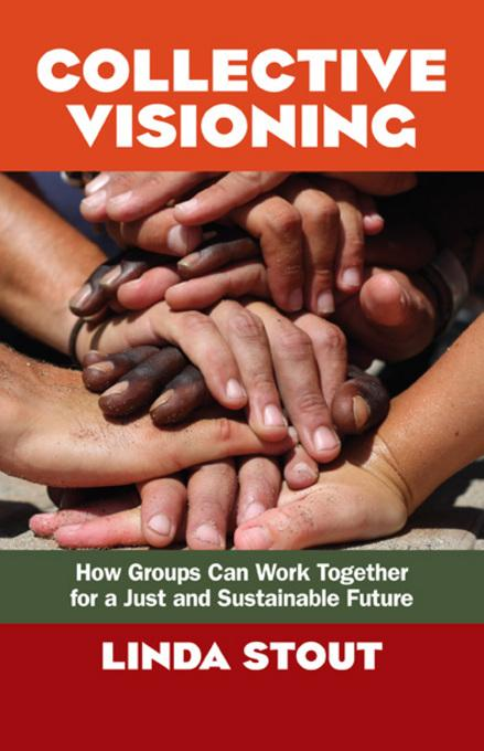 Collective Visioning: How Groups Can Work Together for a Just and Sustainable Future EB9781605098845