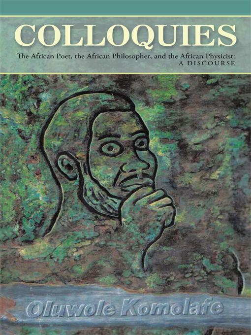 Colloquies: The African Poet, the African Philosopher, and the African Physicist: A Discourse EB9781450257978