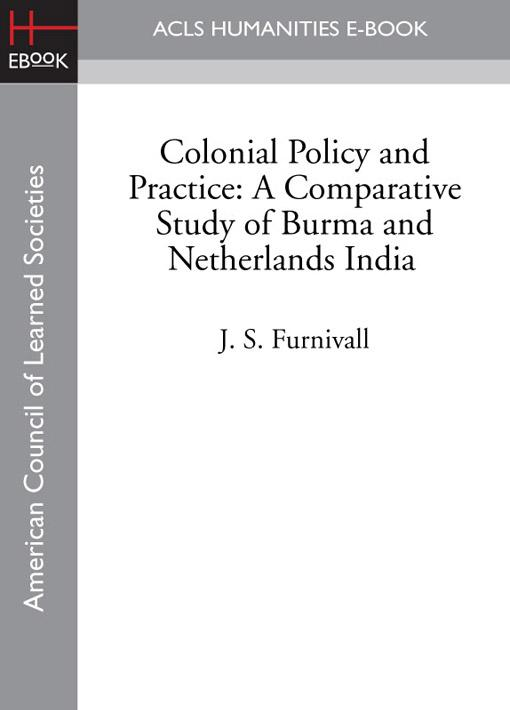 Colonial Policy and Practice: A Comparative Study of Burma and Netherlands India EB9781597408899