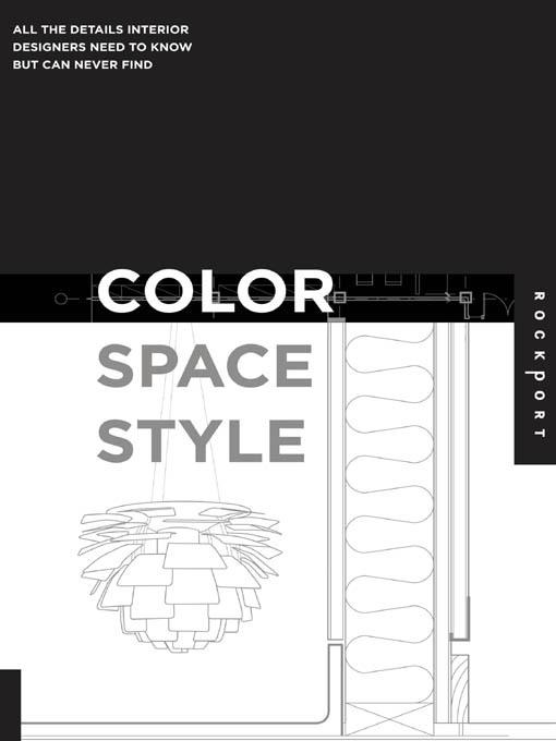 Color, Space, and Style: All the Details Interior Designers Need to Know but Can Never Find EB9781616736330