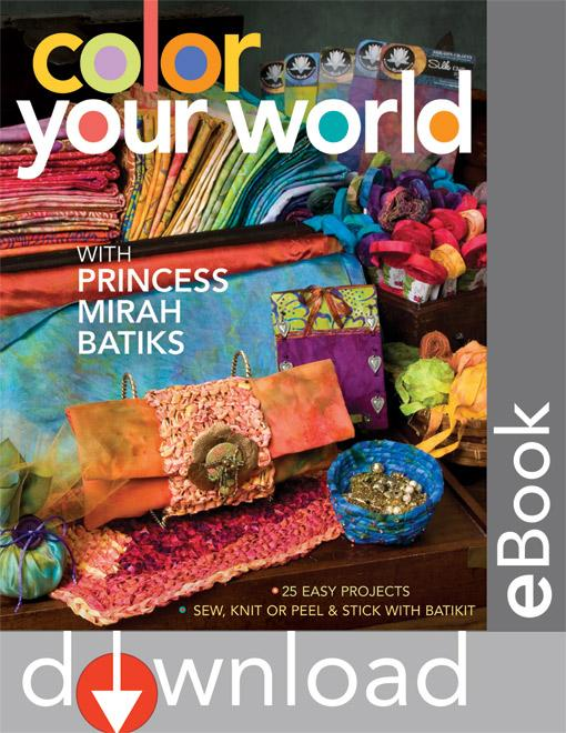 Color Your World with Princess Mirah Batiks: 25 Easy Project Sew, Knit or Peel & Stick with BatiKit EB9781617450020