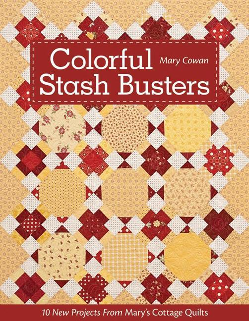 Colorful Stash Busters: 10 New Projects From Mary's Cottage Quilts EB9781607056171