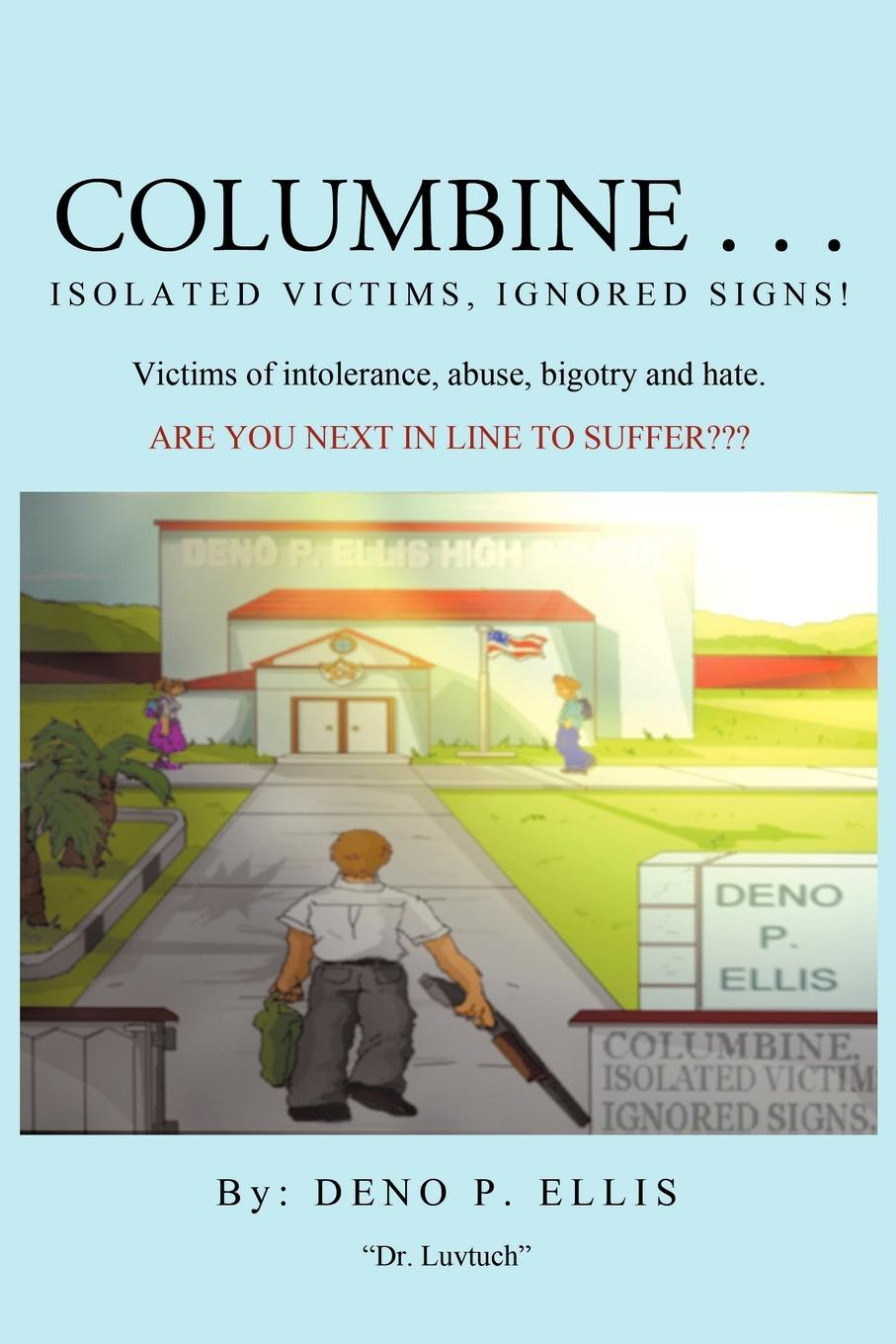Columbine... Isolated Victims, Ignored Signs.: Victims of Intolerance, abuse, bigotry and hate. EB9781425127282