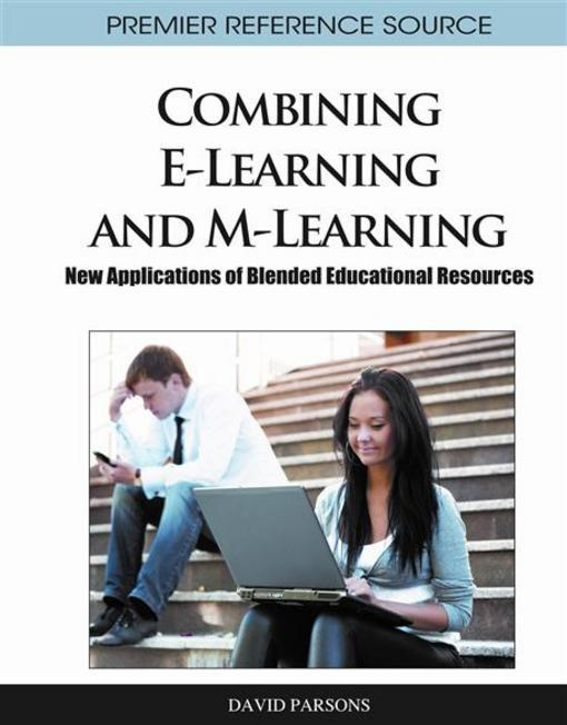 Combining E-Learning and M-Learning: New Applications of Blended Educational Resources EB9781609604820