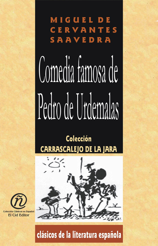 Comedia famosa de Pedro de Urdemalas: Colecci?n de Cl?sicos de la Literatura Espa?ola