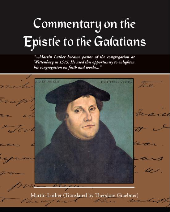 Commentary on the Epistle to the Galatians Martin Luther EB9781438552637