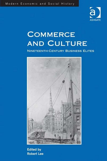 Commerce and Culture: Nineteenth-Century Business Elites EB9781409434368